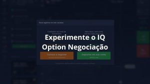 Experimente o IQ Option Negociação