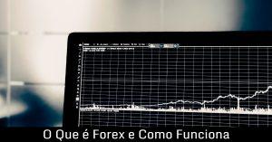 O Que é Forex e Como Funciona